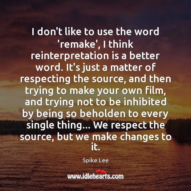 I don't like to use the word 'remake', I think reinterpretation is Spike Lee Picture Quote