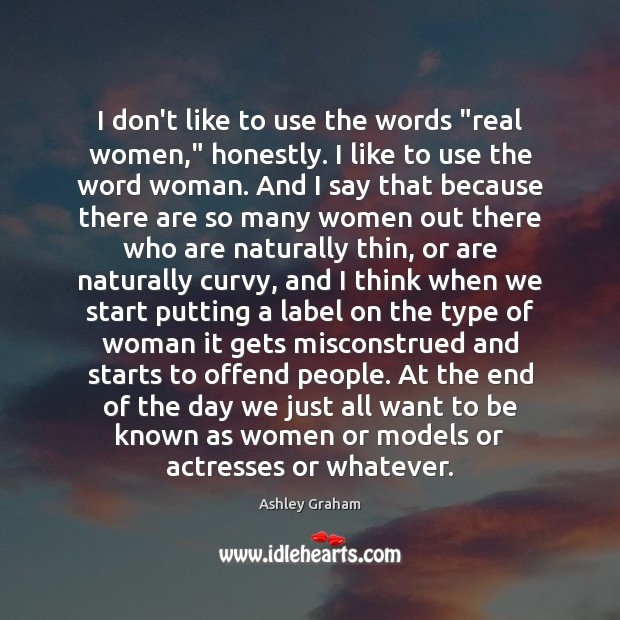 "Image, I don't like to use the words ""real women,"" honestly. I like"