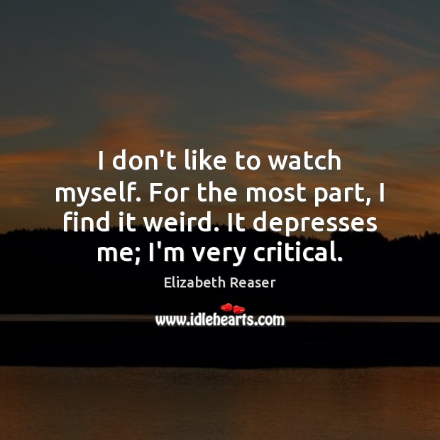 I don't like to watch myself. For the most part, I find Image