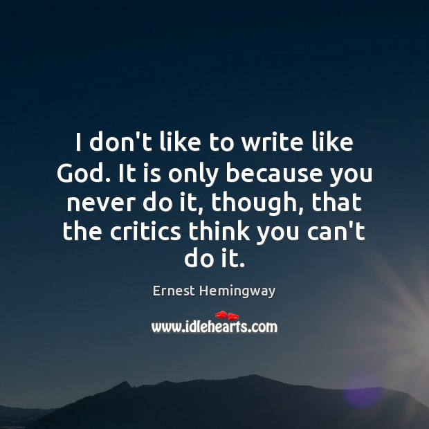 I don't like to write like God. It is only because you Image