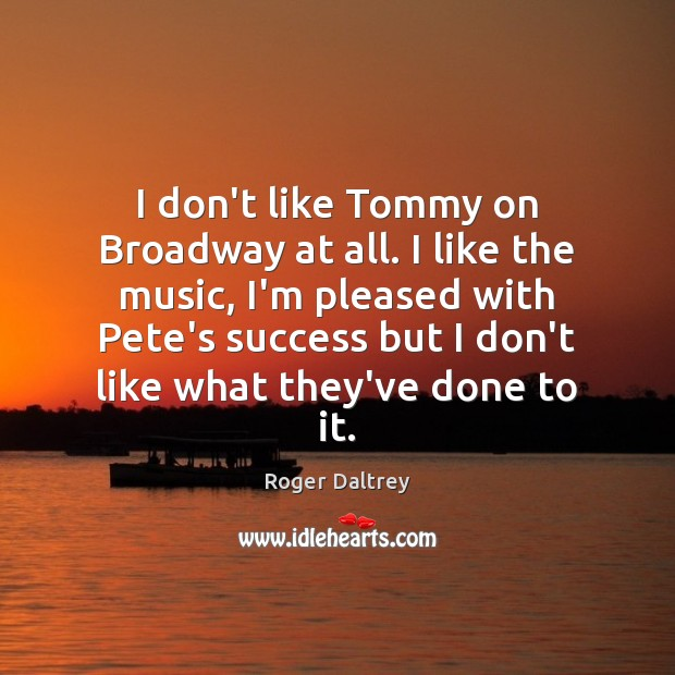 I don't like Tommy on Broadway at all. I like the music, Image