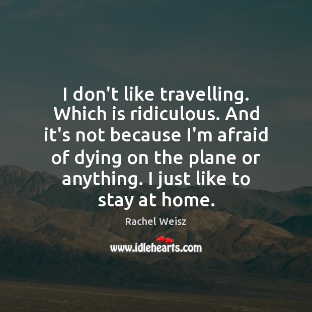 I don't like travelling. Which is ridiculous. And it's not because I'm Image