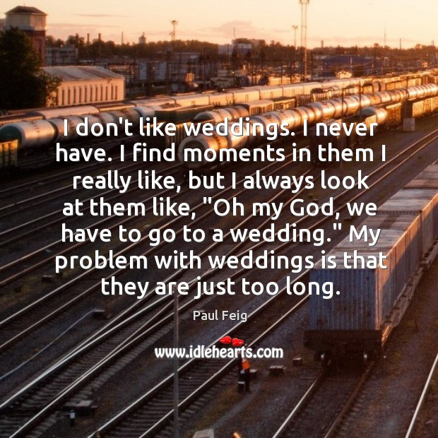I don't like weddings. I never have. I find moments in them Image