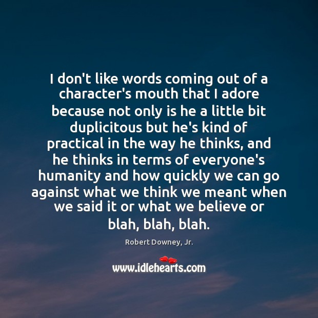 I don't like words coming out of a character's mouth that I Robert Downey, Jr. Picture Quote