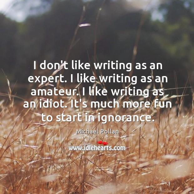 Image, I don't like writing as an expert. I like writing as an
