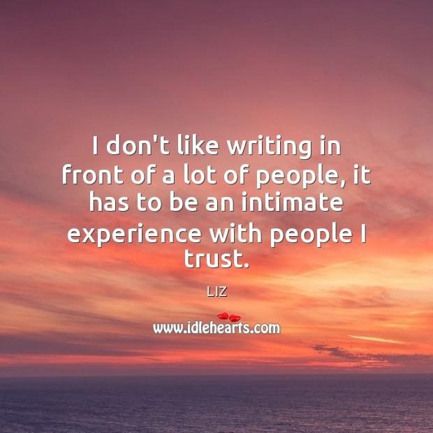 Image, I don't like writing in front of a lot of people, it