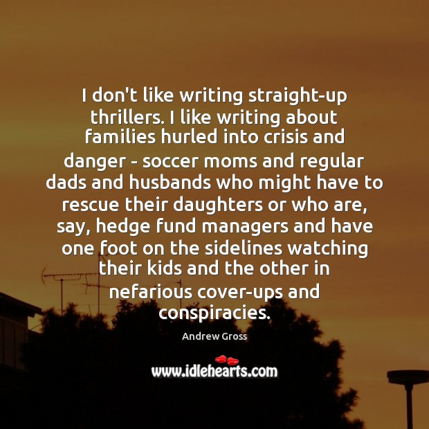 Image, I don't like writing straight-up thrillers. I like writing about families hurled