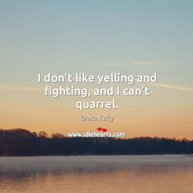 Image, I don't like yelling and fighting, and I can't quarrel.