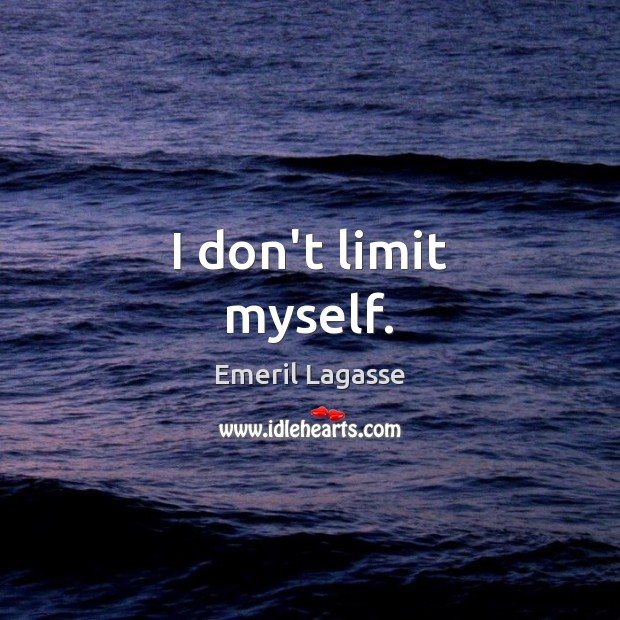 I don't limit myself. Emeril Lagasse Picture Quote