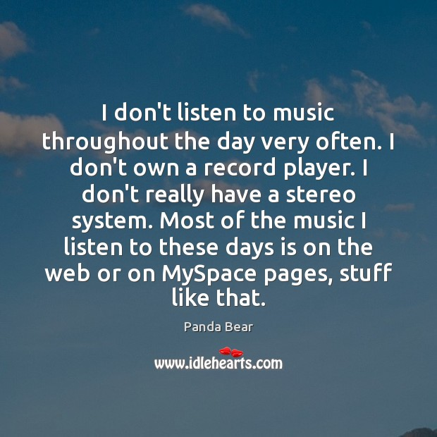 I don't listen to music throughout the day very often. I don't Image