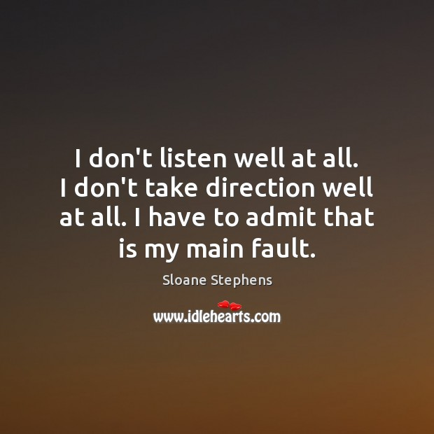 I don't listen well at all. I don't take direction well at Sloane Stephens Picture Quote