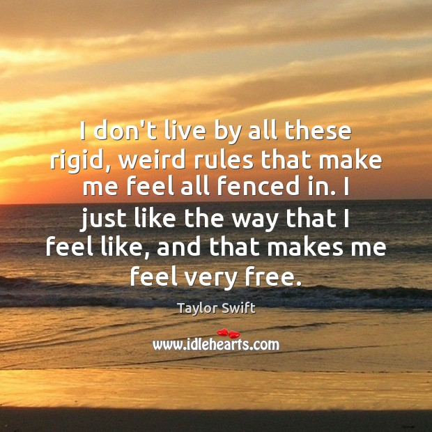 I don't live by all these rigid, weird rules that make me Image