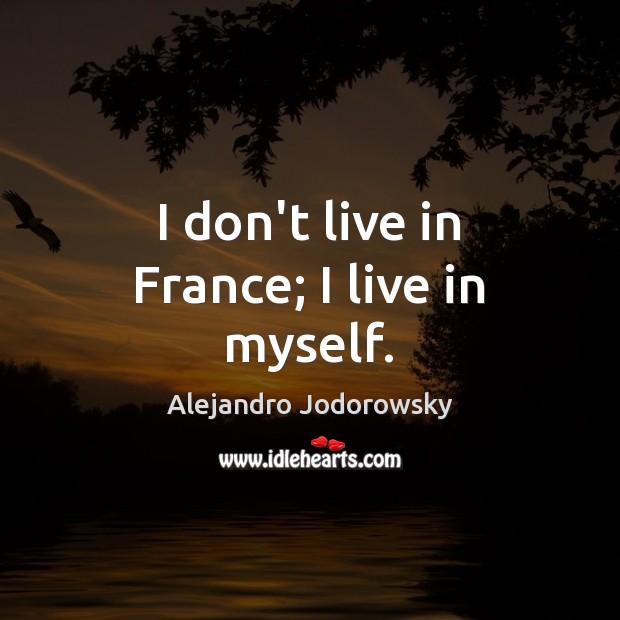 I don't live in France; I live in myself. Image