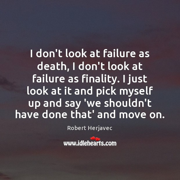 I don't look at failure as death, I don't look at failure Image