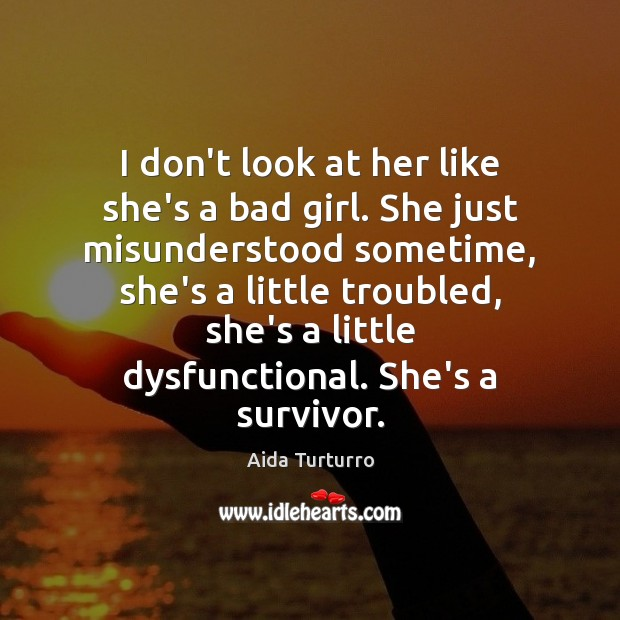 I don't look at her like she's a bad girl. She just Aida Turturro Picture Quote
