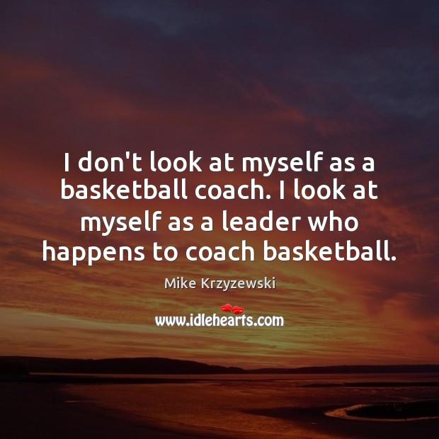 I don't look at myself as a basketball coach. I look at Image