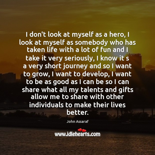 I don't look at myself as a hero, I look at myself John Assaraf Picture Quote