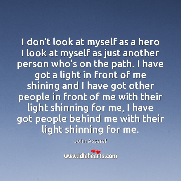I don't look at myself as a hero I look at myself John Assaraf Picture Quote