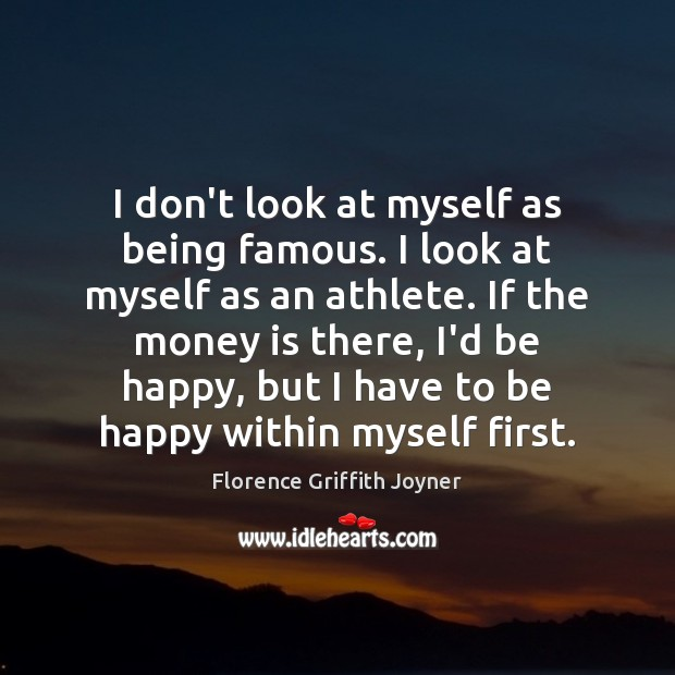 Image, I don't look at myself as being famous. I look at myself