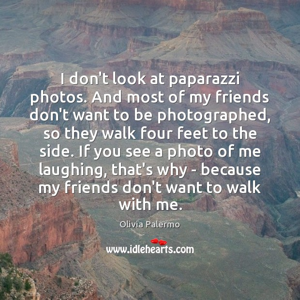 I don't look at paparazzi photos. And most of my friends don't Image