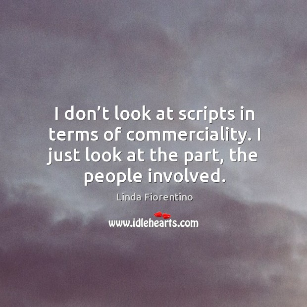 I don't look at scripts in terms of commerciality. I just look at the part, the people involved. Image
