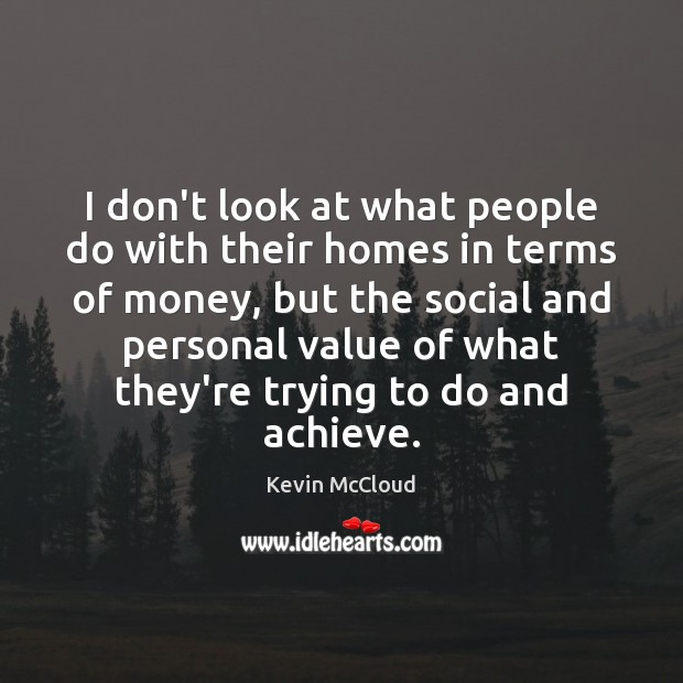 I don't look at what people do with their homes in terms Image