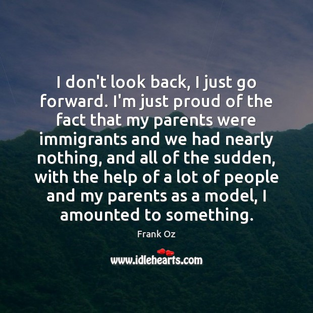 I don't look back, I just go forward. I'm just proud of Image
