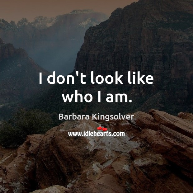 Image, I don't look like who I am.