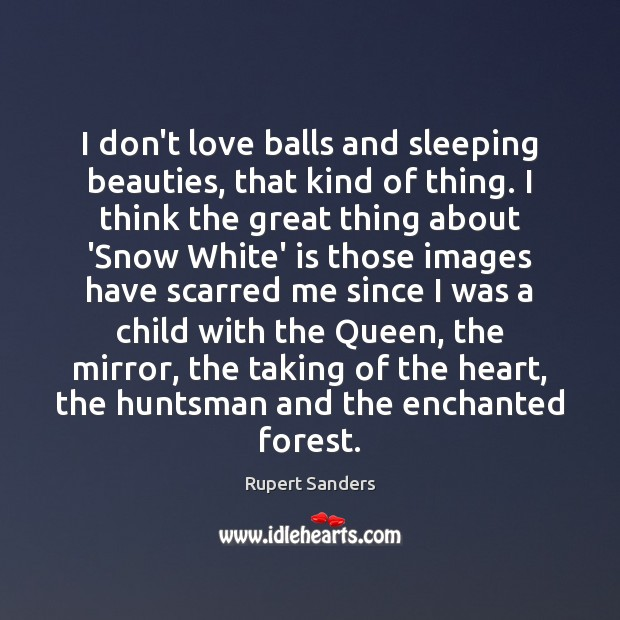 I don't love balls and sleeping beauties, that kind of thing. I Image
