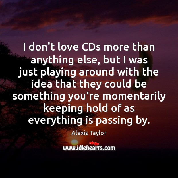 Image, I don't love CDs more than anything else, but I was just