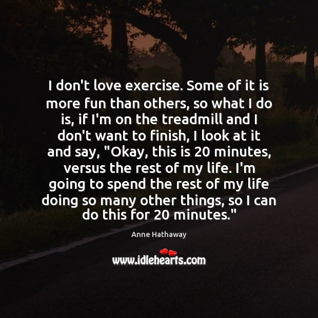 I don't love exercise. Some of it is more fun than others, Anne Hathaway Picture Quote