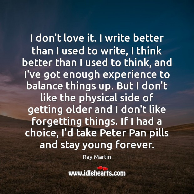 Image, I don't love it. I write better than I used to write,