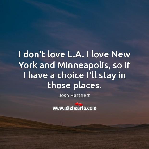 I don't love L.A. I love New York and Minneapolis, so Josh Hartnett Picture Quote