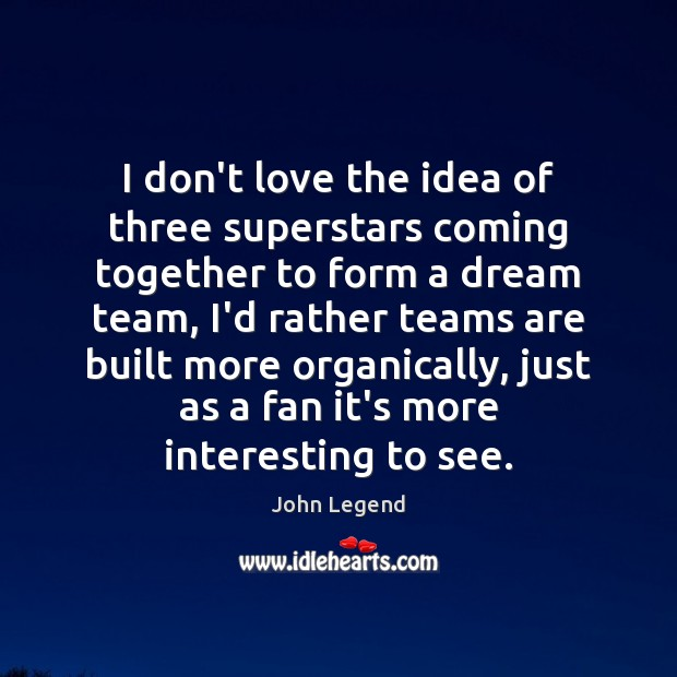 I don't love the idea of three superstars coming together to form John Legend Picture Quote