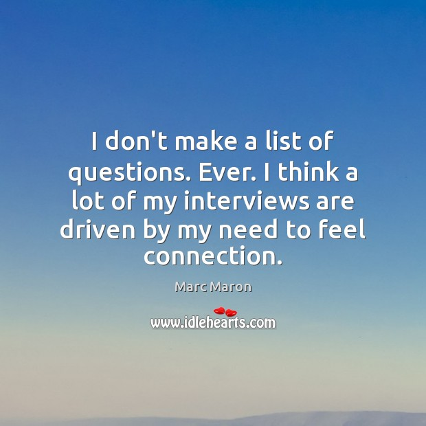 I don't make a list of questions. Ever. I think a lot Marc Maron Picture Quote