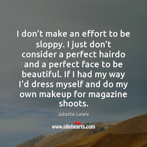 Juliette Lewis Picture Quote image saying: I don't make an effort to be sloppy. I just don't consider