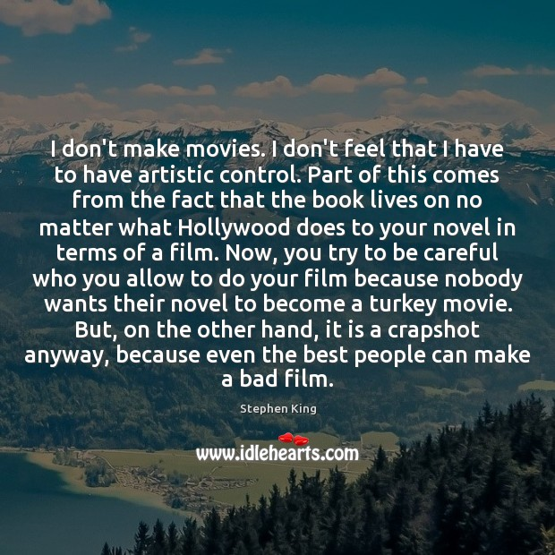 I don't make movies. I don't feel that I have to have Image