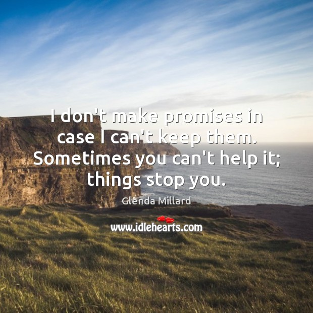 Glenda Millard Picture Quote image saying: I don't make promises in case I can't keep them. Sometimes you