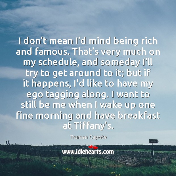 I don't mean I'd mind being rich and famous. That's very much Truman Capote Picture Quote