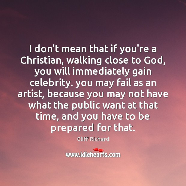 I don't mean that if you're a Christian, walking close to God, Image