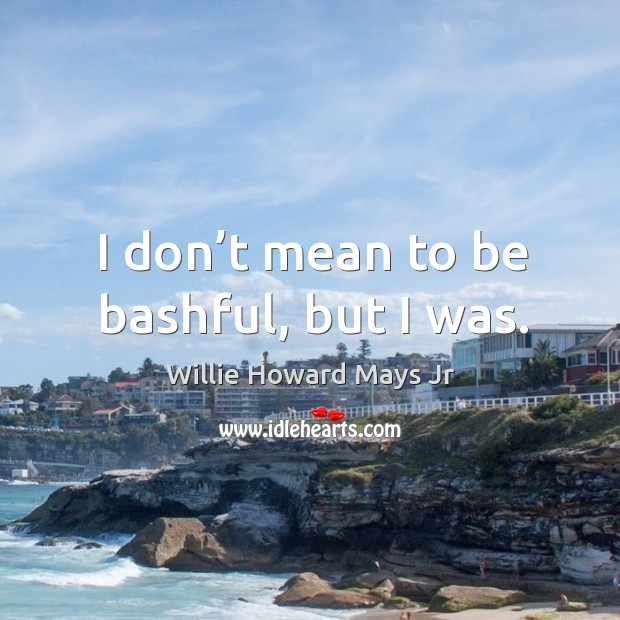 Picture Quote by Willie Howard Mays Jr
