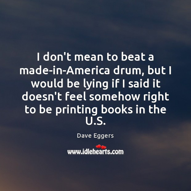 I don't mean to beat a made-in-America drum, but I would be Image