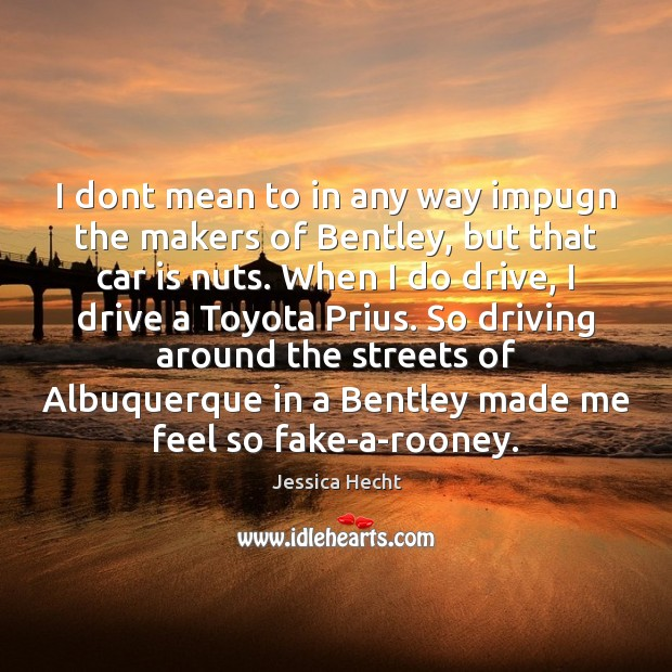 I dont mean to in any way impugn the makers of Bentley, Car Quotes Image