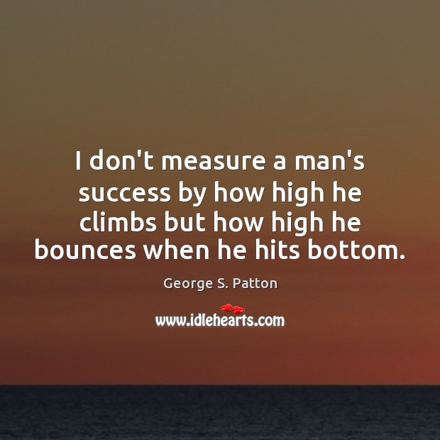 Image, I don't measure a man's success by how high he climbs but