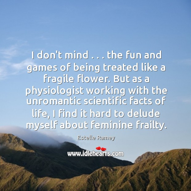 I don't mind . . . the fun and games of being treated like a Estelle Ramey Picture Quote