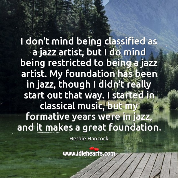 Image, I don't mind being classified as a jazz artist, but I do