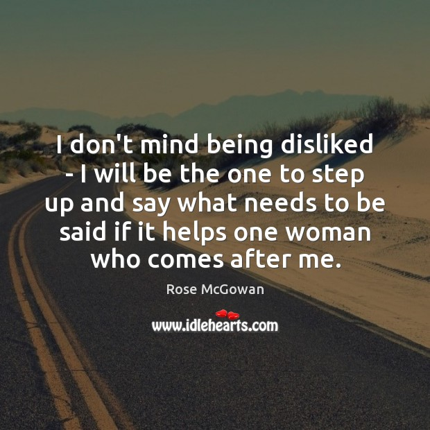 I don't mind being disliked – I will be the one to Rose McGowan Picture Quote