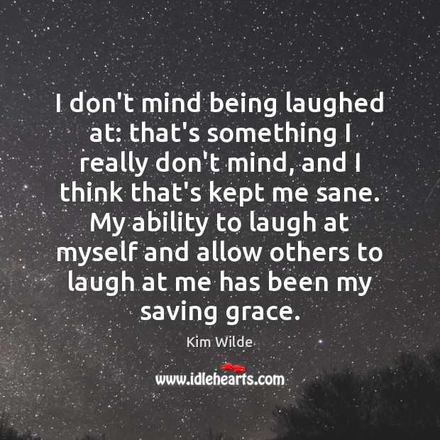 I don't mind being laughed at: that's something I really don't mind, Kim Wilde Picture Quote