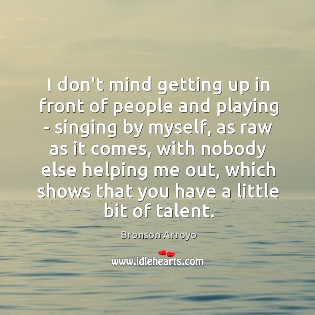Image, I don't mind getting up in front of people and playing –