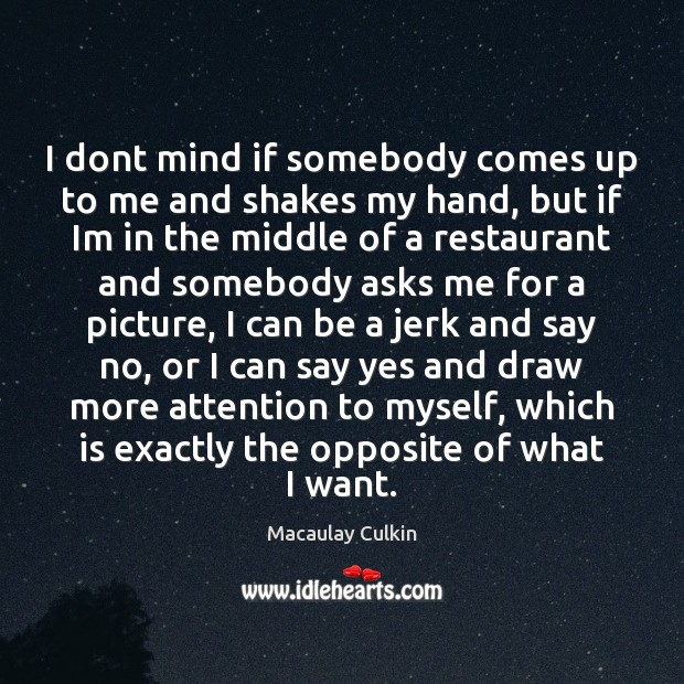 I dont mind if somebody comes up to me and shakes my Macaulay Culkin Picture Quote